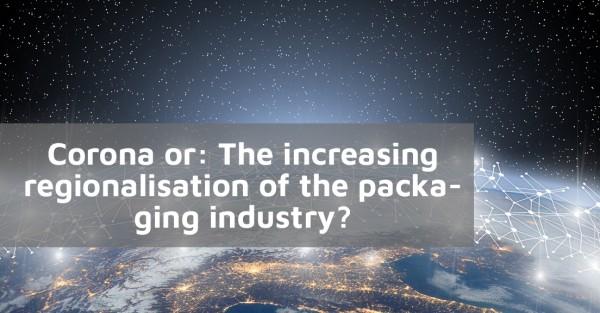 Corona-und-Regionalisierung-der-Verpackungsbranche